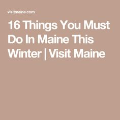 16 Things You Must Do In Maine This Winter | Visit Maine