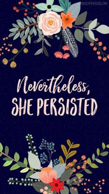 Nevertheless, She Persisted IPhone Wallpaper Quote Motivation