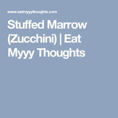 Stuffed Marrow (Zucchini) | Eat Myyy Thoughts