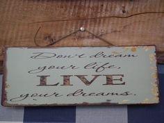 Plechová cedule - Don't dream your life, LIVE your dreams. https://www.facebook.com/Niels.Decor.bytove.doplnky.dekorace/photos/pb.415419111930791.-2207520000.1428141928./508464745959560/?type=3