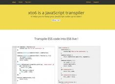 WebDesign Transformez votre JavaScript ES5 en ES6 - xto6  xto6 est un transpileur (association de traducteur et compilateur), il permet de traduire votre code ES5 en code ES6 et de le compiler.   http://noemiconcept.com/index.php/fr/departement-communication/news-departement-com/206735-webdesign-transformez-votre-javascript-es5-en-es6-xto6.html