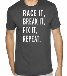 Guy's tshirt Racing Race It Break It Fix It Repeat Funny Shirt for Gift Men Dad Brother Cars Motorcycle Car Racing Bike Bicycle Racer Auto