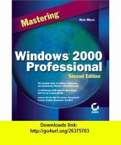Mastering Windows 2000 Professional Mark Minasi , ISBN-10: 078212853X  ,  , ASIN: B0002KM4WA , tutorials , pdf , ebook , torrent , downloads , rapidshare , filesonic , hotfile , megaupload , fileserve