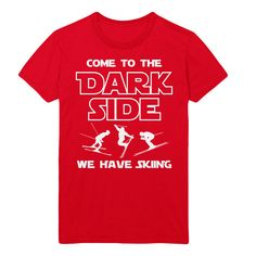 Come to the dark side, we have skiing t-shirts, funny shirt
