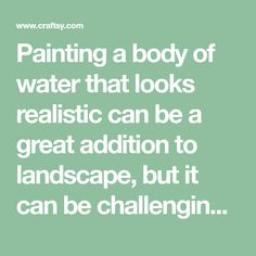 Painting a body of water that looks realistic can be a great addition to landscape, but it can be challenging. Here are 10 things to keep in mind. On Craftsy!