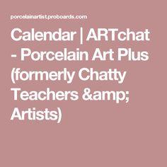Calendar   ARTchat - Porcelain Art Plus  (formerly Chatty Teachers & Artists)