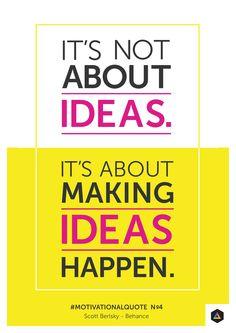 """""""It's not about ideas. It's about making ideas happen."""" - Scott Belsky. Motivational Quote No4"""