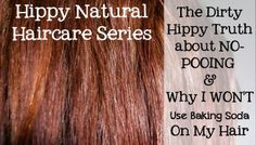 The Dirty Hippy Truth About No-Poo and Why I Won't Use Baking Soda on My Hair - Hippy Natural Hair Care Series Part 1