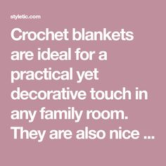 Crochet blankets are ideal for a practical yet decorative touch in any family room. They are also nice for babies and small pets. Crocheted baby blankets are also wonderful and thoughtful gifts for newborns. Check out some of our favorite crochet blanket patterns in this post and get inspired. All of these patterns are provided...Read More »
