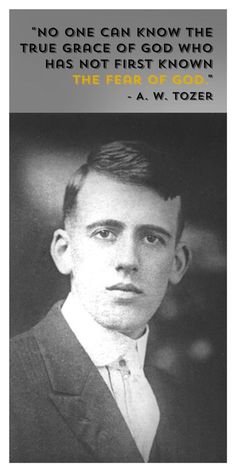 """Pictured is a young A. W. Tozer. He said, """"No one can know the true grace of God who has not first known the fear of God."""" This is true. Consider Proverbs 1:7 """"The fear of the Lord is the beginning of knowledge: but fools despise wisdom and instruction."""" and Proverbs 9:10 """"The fear of the Lord is the beginning of wisdom: and the knowledge of the holy is understanding."""" If a person does not first believe that there is a God that they must one day answer to then how could they be saved? I…"""