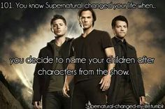 Supernatural changed your life when...