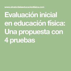 Evaluación inicial en educación física: Una propuesta con 4 pruebas Math Equations, Education, Ideas, Proposal, Teacher, Initials, Teaching, Training, Educational Illustrations