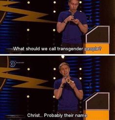 Some one asked Russell Howard what we should call Transgenders and his answer was spot on