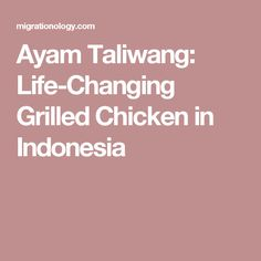Ayam Taliwang: Life-Changing Grilled Chicken in Indonesia