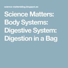Science Matters: Body Systems: Digestive System: Digestion in a Bag
