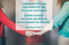 Lieben, Segnen, Wohltun, Beten, und Heilig sein sind Eigenschaften die erreichbar sind sonst hätte der HERR es uns nicht als ein Befehl ausgelegt. http://www.gottes-wort.com/segnen.html