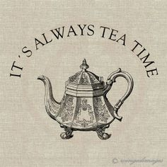 INSTANT DOWNLOAD Its Always Tea Time Digital Image No.98 Iron-On Transfer to Fabric (burlap, linen) Paper Prints (cards, tags)
