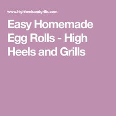 Easy Homemade Egg Rolls - High Heels and Grills