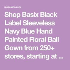 Shop Basix Black Label Sleeveless Navy Blue Hand Painted Floral Ball Gown from 250+ stores, starting at $540. Similar ones also available. On SALE now! Sleeveless Navy Blue Hand Painted Floral Ball GownHigh NecklineSleevelessFitted BodicePrincess SeamsA-Line SkirtingSide Slip PocketsOpen Back w/ Spaghetti StrapsHand Painted Floral AppliqueEvening DressImportedDry CleanColor: Navy Blue Ball Gowns, Spaghetti, Label, Navy Blue, Hand Painted, Floral, Shop, Painting, Black
