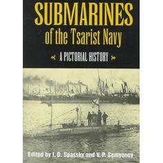 Submarines of the Tsarist Navy: A Pictorial History (Hardcover) http://www.amazon.com/dp/1557507716/?tag=wwwmoynulinfo-20 1557507716