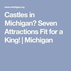 Castles in Michigan? Seven Attractions Fit for a King! | Michigan