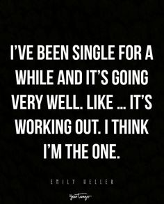 """""""I've been single for a while and it's going very well.it's working out. I think I'm the one."""" —Emily Heller single quotes 12 Sassy Quotes For When You're Single AF — But Loving It Funny Relationship Quotes, Life Quotes Love, Sassy Quotes, Sarcastic Quotes, Funny Quotes, Quotes Quotes, Qoutes, Cover Quotes, Strong Relationship"""