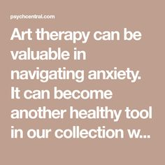 "Art therapy can be valuable in navigating anxiety. It can become another healthy tool in our collection whether your anxiety is occasional or chronic. One big benefit of art therapy is its ability to calm the nervous system: When we're focused on creating, our attention shifts away from worrisome ruminations. ""When our"