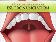 6 Fun Exercises to Improve ESL Pronunciation