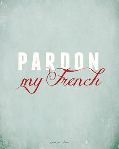 ❥ Pardon my French~ my grandma use to say this when she let a cuss word slip, which was once and a blue moon :0)