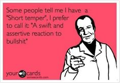 """Some people tell me I have a """"short temper""""..."""