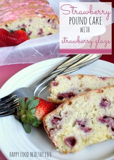 Strawberry Pound Cake with Strawberry Glaze from HappyFoodHealthyLife.com @Holly @ Happy Food, Healthy Life