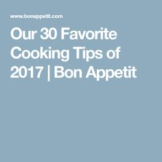 Our 30 Favorite Cooking Tips of 2017 | Bon Appetit