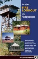 How to Rent a Fire Lookout in the Pacific Northwest by Tish McFadden (double click the image to request this title)