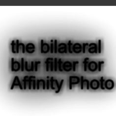bilateral blur filter and type / text