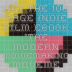 Get the 100-page Indie Film eBook 'The Modern MovieMaking Movement' Free