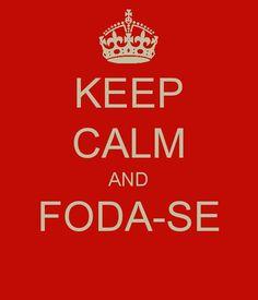 keep calm & foda-se!