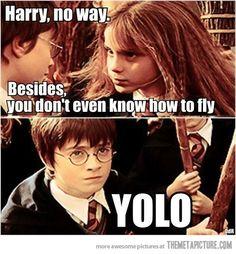 No way, Harry...
