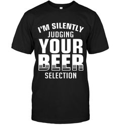 BEER - I'M SILENTLY JUDGING YOUR BEER SELECTION