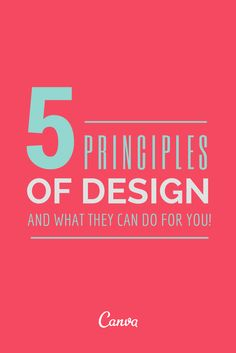 The Five Principles of Design And What They Can Do For You Read more at http://blog.canva.com/five-principles-design-can/