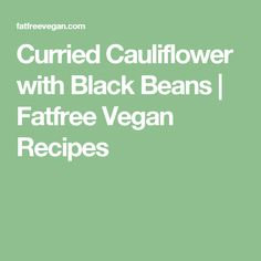 Curried Cauliflower with Black Beans | Fatfree Vegan Recipes