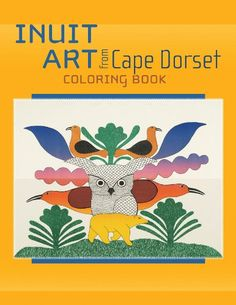 INUIT ART FROM CAPE DORSET COLORING BOOK: POMEGRANATEKIDS: 9780764950223: Books - Amazon.ca