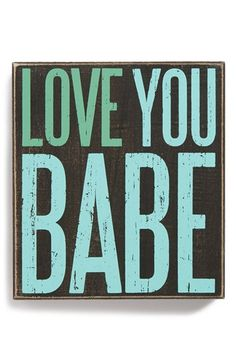 Primitives by Kathy 'Love You Babe' Box Sign I Love My Hubby, Love You Babe, I Love Him, Love Of My Life, My Love, Have A Great Day, Nada Personal, Box Signs, Lectures