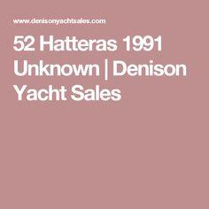 52 Hatteras  1991 Unknown    Denison Yacht Sales