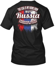 The Usa Is My Home Now But Russia Forever Runs Through My Veins T-Shirt Back