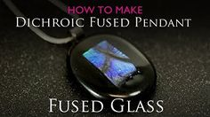 How to creat a fused glass pendant - Dichroic & Clear - YouTube
