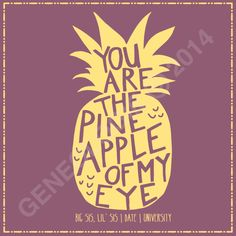 You are the pineapple of my eye. Geneologie | Greek Tee Shirts | Greek Tanks | Custom Apparel Design | Custom Greek Apparel | Sorority Tee Shirts | Sorority Tanks | Sorority Shirt Designs  | Sorority Shirt Ideas | Greek Life | Hand Drawn | Sorority | Sisterhood | Pineapple | Big Lil | Big Sis Little Sis | Big Little Reveal