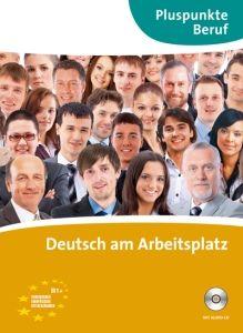 Deutsch am Arbeitsplatz : [A2-B1+ Gemeinsamer Europäischer Referenzrahmen]