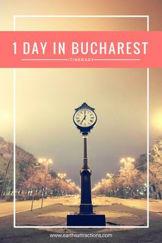 One day in Bucharest, Romania: best attractions to include on your travel itinerary