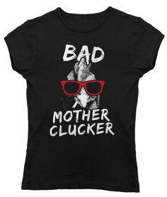 Women's Bad Mother Clucker Chicken T-Shirt - Juniors Fit Chicken Signs, Chicken Humor, Funny Chicken, Backyard Chicken Coop Plans, Chickens Backyard, Pet Chickens, Raising Chickens, Chicken Coop Designs, Chicken Lady