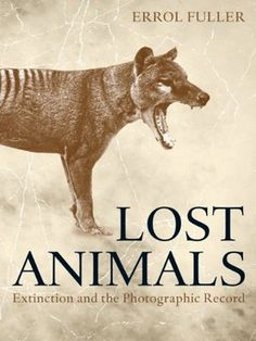 Lost Animals: Extinction and the Photographic Record - 0691161372 | Smithsonian.com Store